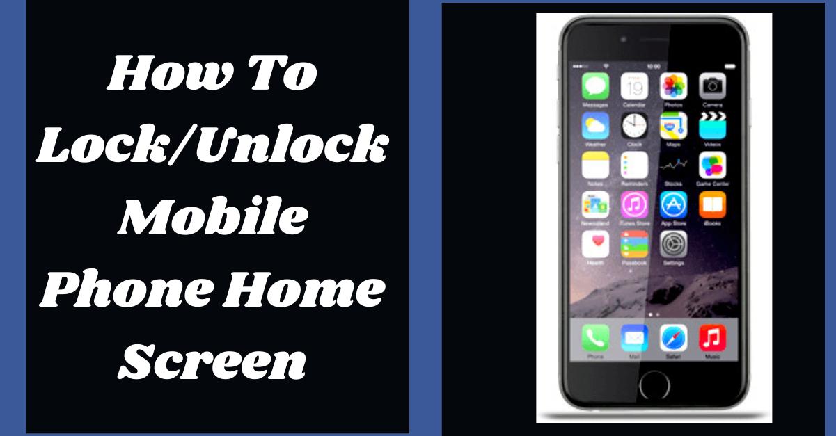 how to lock/unlock home screen of mobile phones